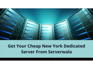 Get Your Cheap New York Dedicated Server From Serverwala