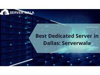 Best Dedicated Server in Dallas: Serverwala