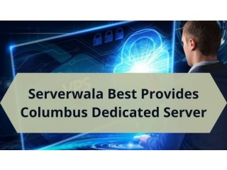 Serverwala Best Provides Columbus Dedicated Server