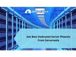 Get Best Dedicated Server Phoenix From Serverwala