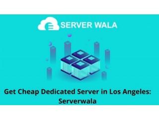 Get Cheap Dedicated Server in Los Angeles: Serverwala