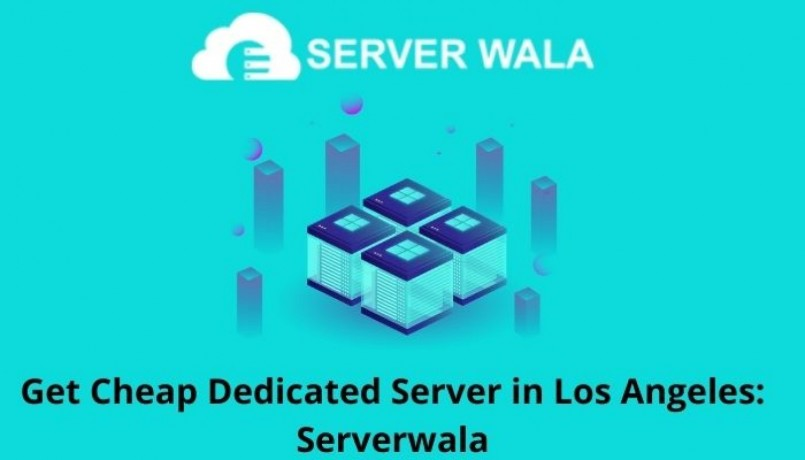 get-cheap-dedicated-server-in-los-angeles-serverwala-big-0