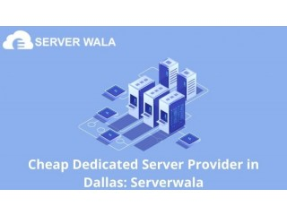 Cheap Dedicated Server Provider in Dallas: Serverwala