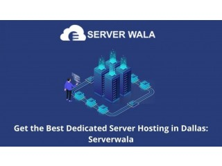 Get the Best Dedicated Server Hosting in Dallas: Serverwala