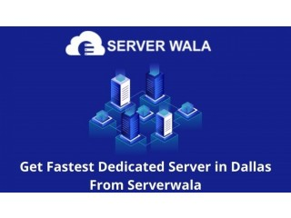 Get Fastest Dedicated Server in Dallas From Serverwala