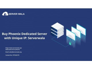 Buy Phoenix Dedicated Server with Unique IP: Serverwala