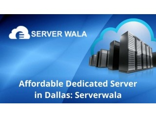 Affordable Dedicated Server in Dallas: Serverwala