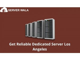 Get Reliable Dedicated Server Los Angeles