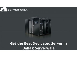 Get the Best Dedicated Server in Dallas: Serverwala